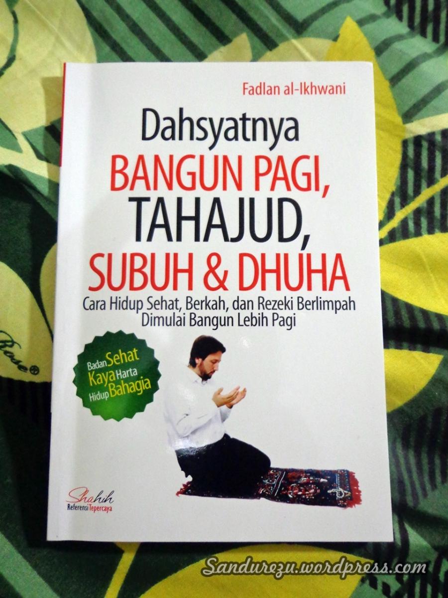 Dahsyatnya Bangun Pagi, Tahajud, Subuh & Dhuha - Fadlan al-Ikhwani [Book Review]